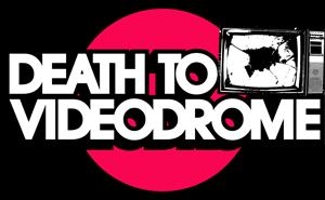 Death to Videodrome